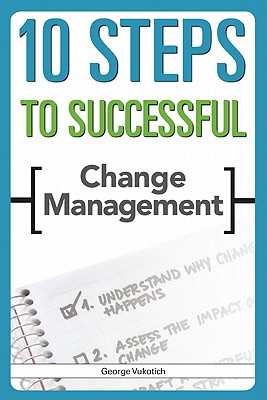 10 Steps to Successful Change Management By Vukotich, George